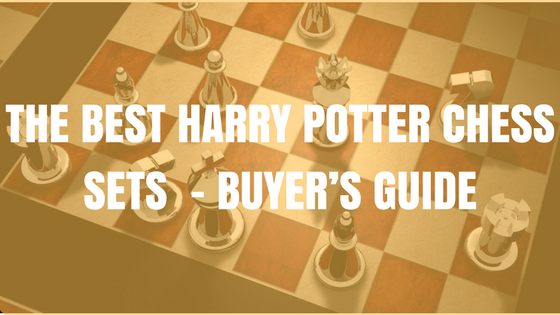 The Best Harry Potter Chess Sets 2019 Buyers Guide